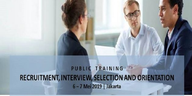 RECRUITMENT, INTERVIEW, SELECTION AND ORIENTATION